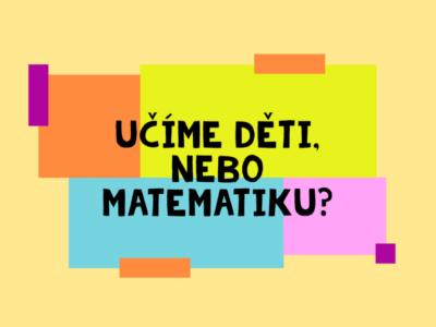 Učíme děti, nebo matematiku?